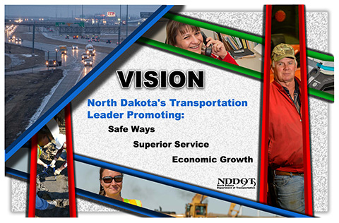"NDDOT Vision: ""A transportation organization promoting safe ways, superior service, and economic growth."""